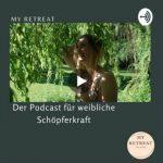 MY RETREAT - Der Podcast für weibliche Schöpferkraft: